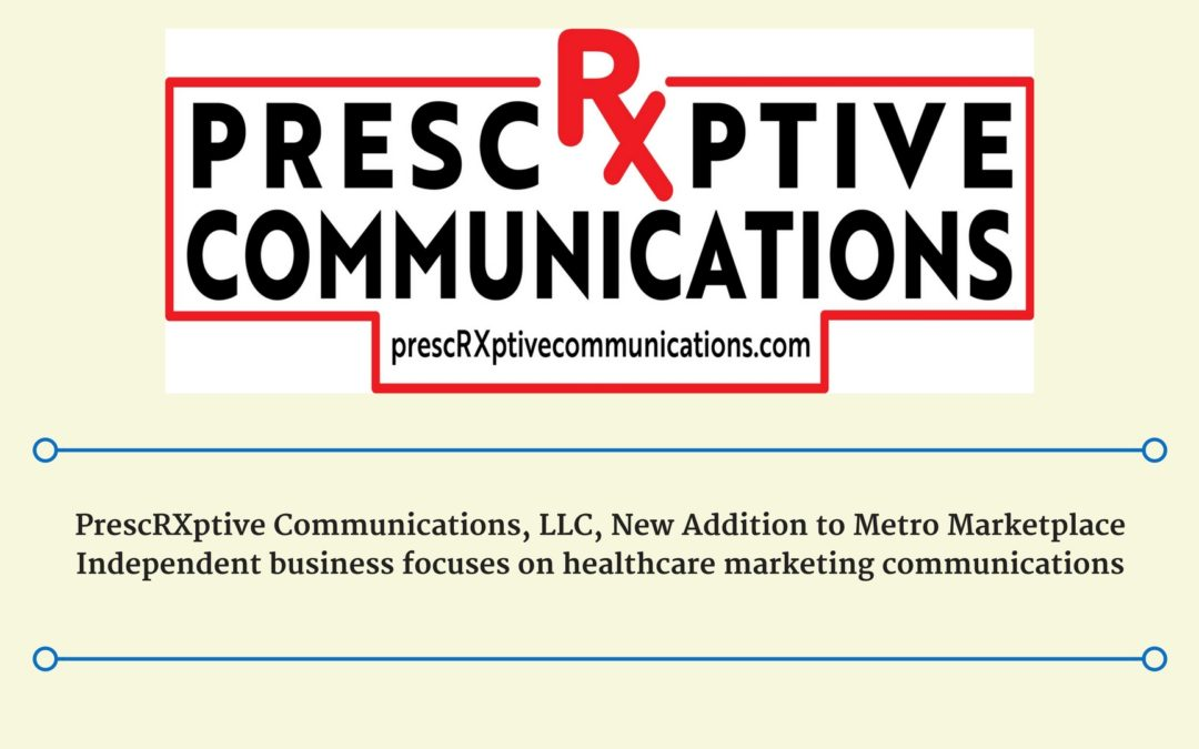 PrescRXptive Communications, LLC, New Addition to Metro Marketplace
