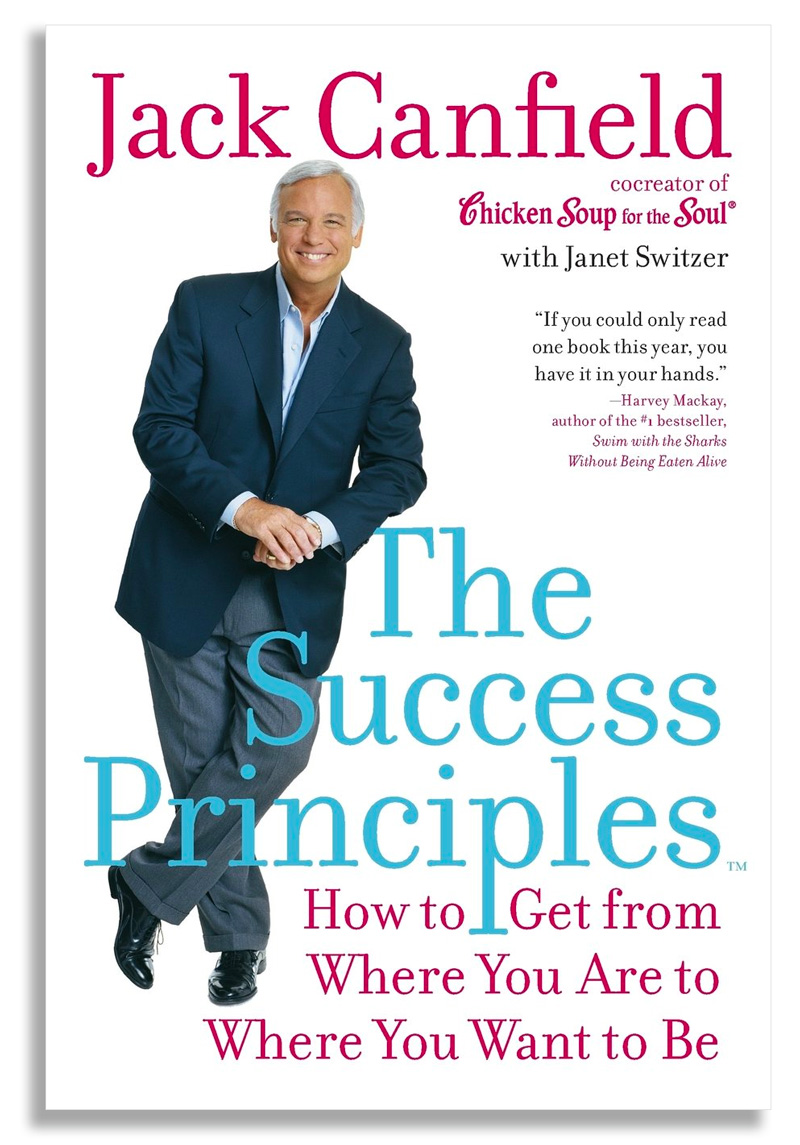 The Success Principles: How to Get From Where you Are to Where you Want to Be, by Jack Canfield