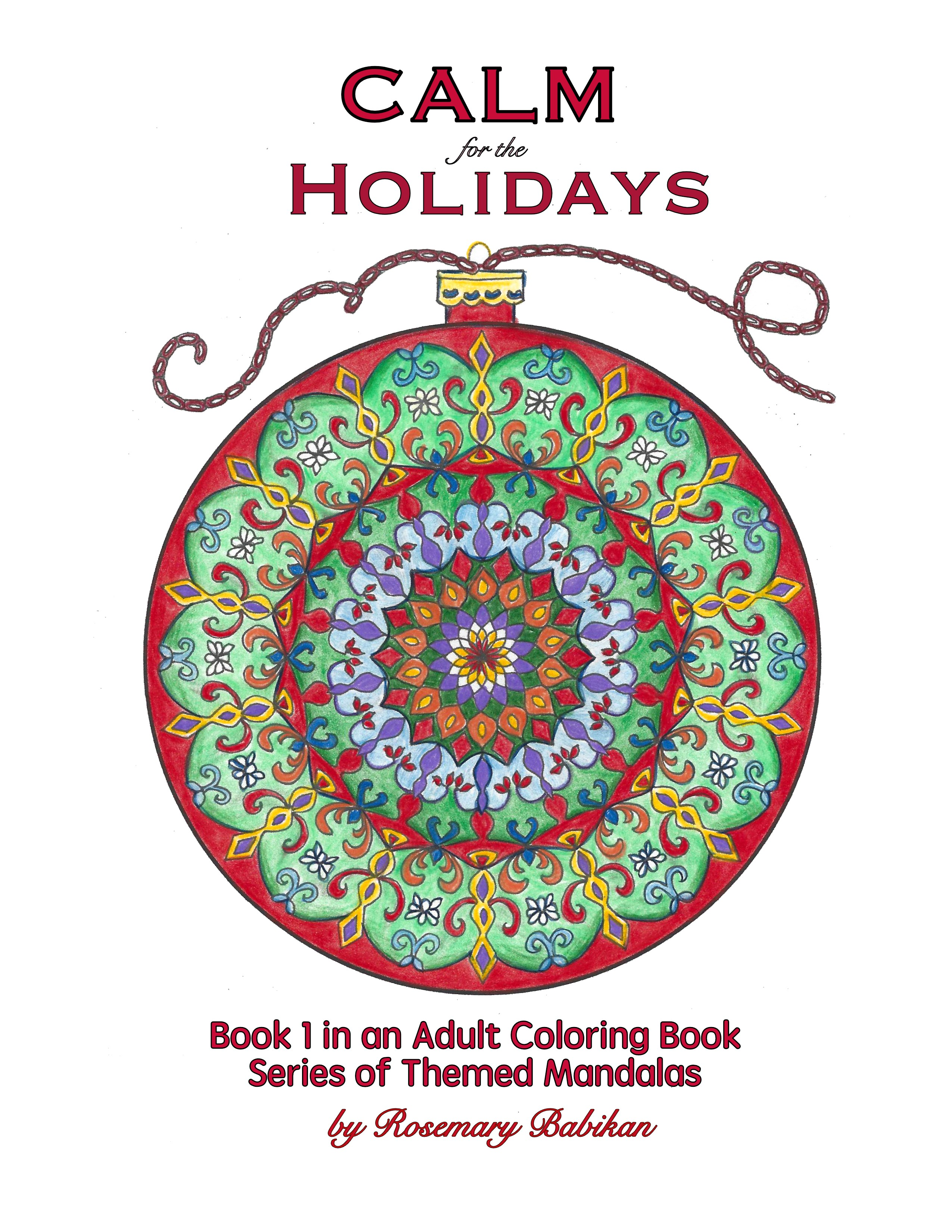 frontcover of Adult Coloring Book  Calm for the Holildays, Book 1 in an Adult Coloring Book Series of Themed Mandalas.  Adult Coloring Pages, beautifully hand-drawn. #adultcoloringpages #adultcoloringbooks #coloringforadults #mandalacoloringbooks #Christmascoloringbooks
