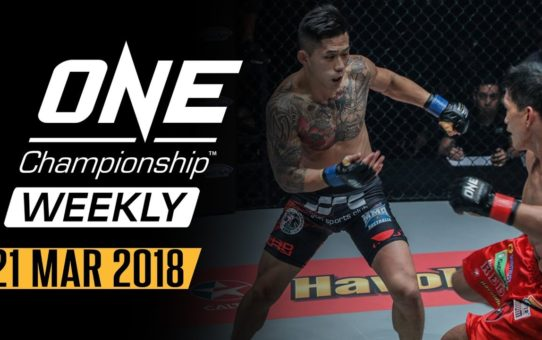 ONE Championship Weekly | 21 Mar 2018