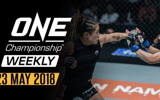 ONE Championship Weekly | 23 May 2018