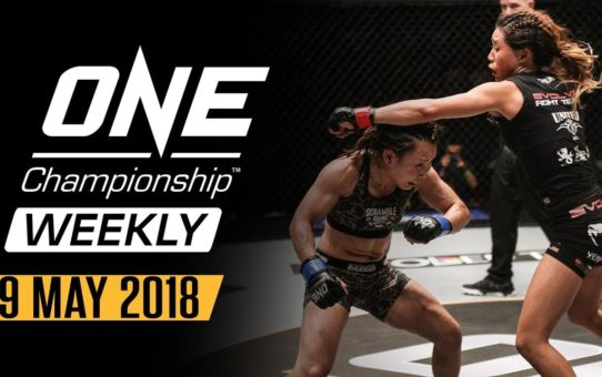 ONE Championship Weekly | 9 May 2018