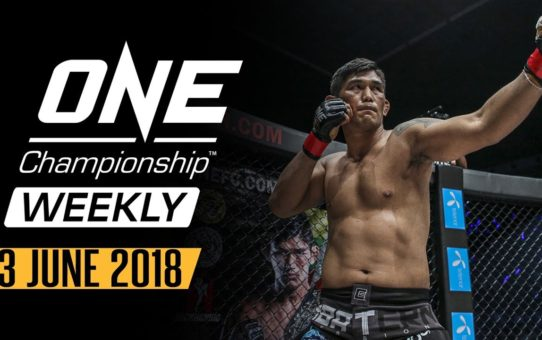 ONE Championship Weekly | 13 June 2018