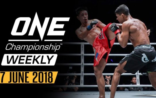 ONE Championship Weekly | 27 June 2018