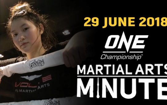 ONE: Martial Arts Minute | 29 June 2018