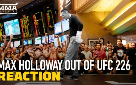 Max Holloway Out of UFC 226 Reaction – MMA Fighting