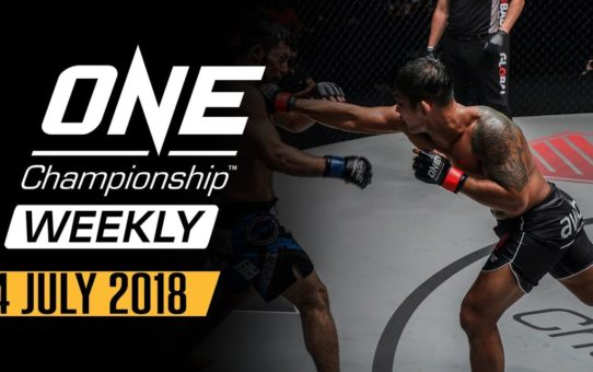 ONE Championship Weekly | 4 July 2018
