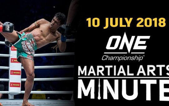 ONE: Martial Arts Minute   10 July 2018