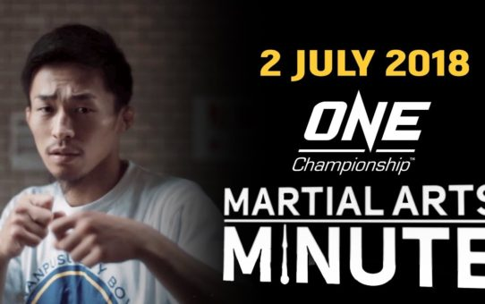 ONE: Martial Arts Minute | 2 July 2018