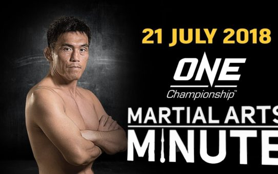 ONE: Martial Arts Minute | 21 July 2018
