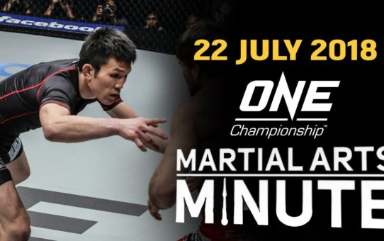 ONE: Martial Arts Minute | 22 July 2018