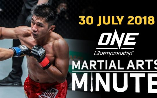 ONE: Martial Arts Minute   30 July 2018