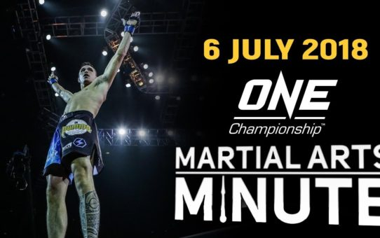 ONE: Martial Arts Minute   6 July 2018