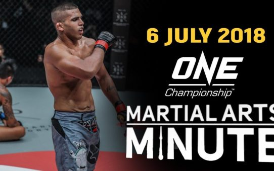 ONE: Martial Arts Minute | 7 July 2018