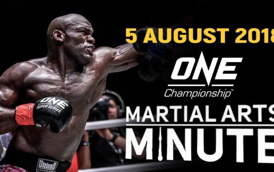 ONE: Martial Arts Minute | 5 August 2018