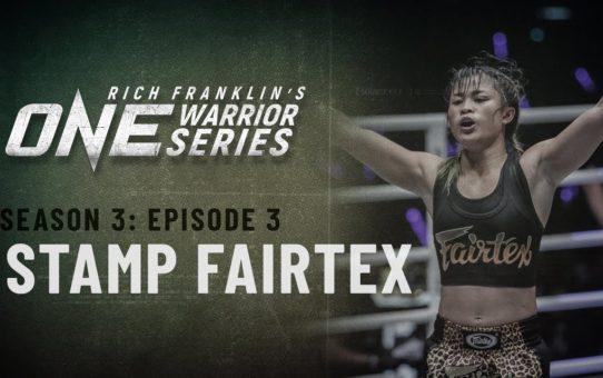 Rich Franklin's ONE Warrior Series | Season 3 | Episode 3 | Stamp Fairtex