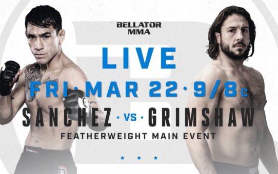 Bellator 218: Sanchez vs. Grimshaw – FRI MARCH 22 – 9/8c on Paramount Network