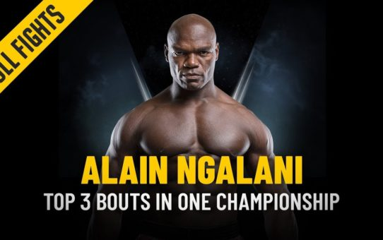 ONE: Full Fights | Alain Ngalani's Top 3 Bouts