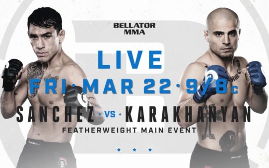 Bellator 218: Emmanuel Sanchez vs. Georgi Karakhanyan – FRI MARCH 22 – 9/8c on Paramount Network