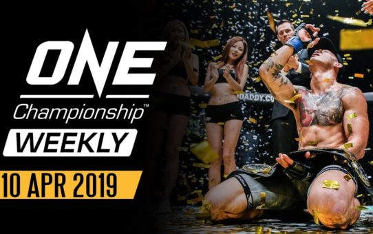 ONE Championship Weekly | 10 April 2019