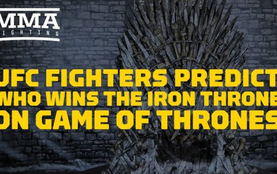 UFC Fighters Predict Who Claims Iron Throne On Games Of Thrones
