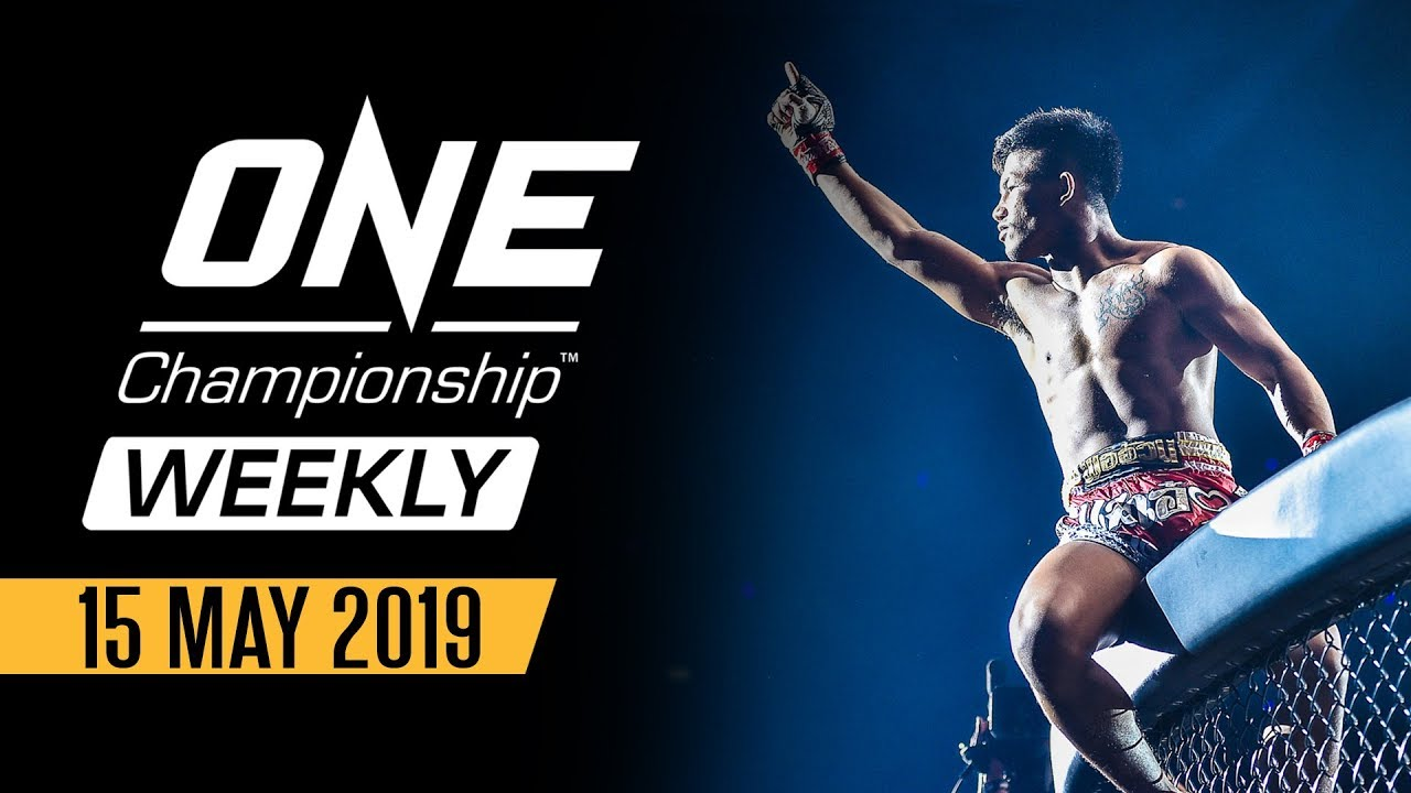 ONE Championship Weekly   15 May 2019
