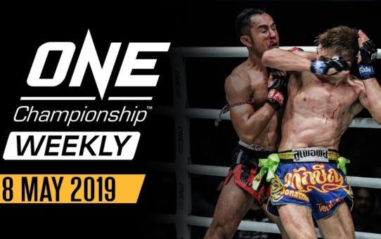 ONE Championship Weekly | 8 May 2019
