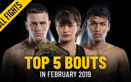 Top 5 Bouts Of February 2019 | ONE: Full Fights