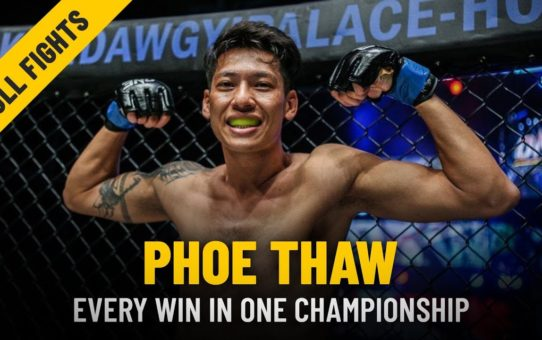 Every Phoe Thaw Win   ONE: Full Fights