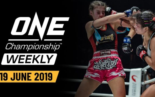 ONE Championship Weekly | 19 June 2019