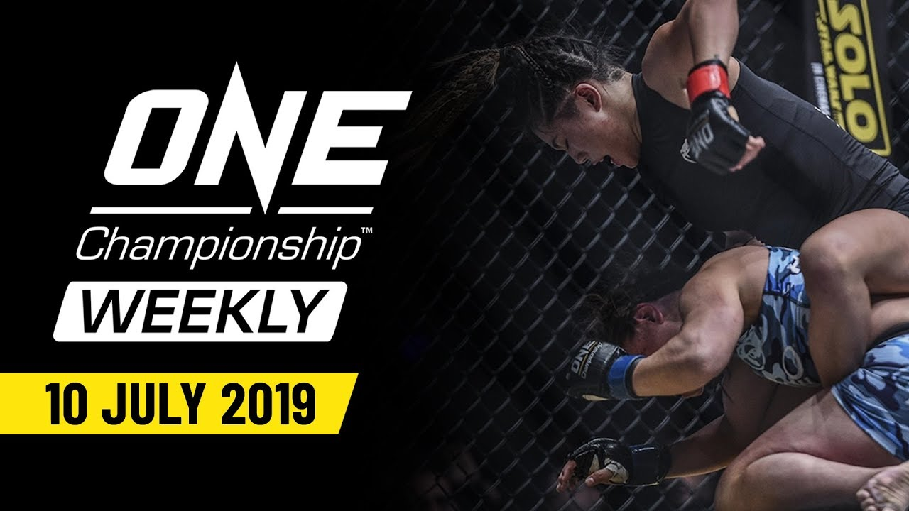 ONE Championship Weekly   10 July 2019