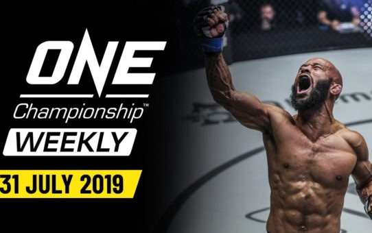 ONE Championship Weekly | 31 July 2019