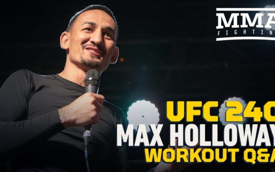 UFC 240: Max Holloway Calls Last Loss a 'Learning Curve' – MMA Fighting