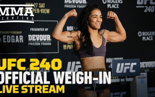 UFC 240 Official Weigh-in Live Stream – MMA Fighting