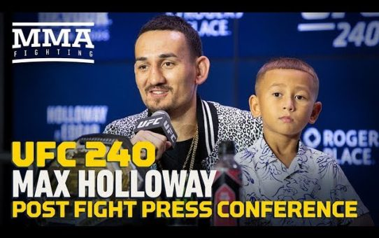 UFC 240 Post-Fight Press Conference: Max Holloway – MMA Fighting