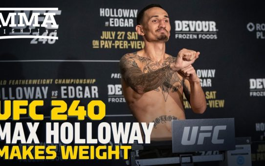 UFC 240 Weigh-Ins: Max Holloway Makes Weight – MMA Fighting