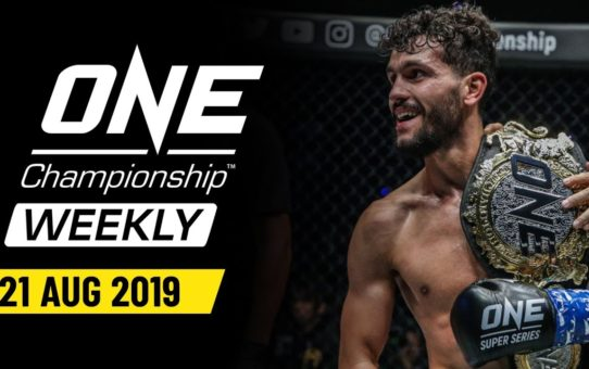 ONE Championship Weekly | 21 August 2019