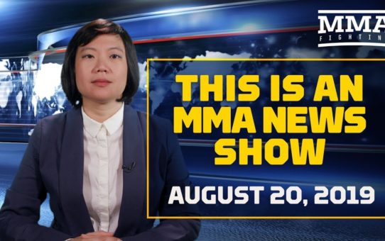This Is An MMA News Show (08/20/19) – MMA Fighting