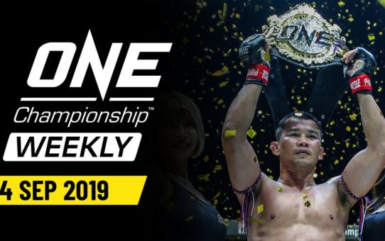 ONE Championship Weekly | 4 September 2019