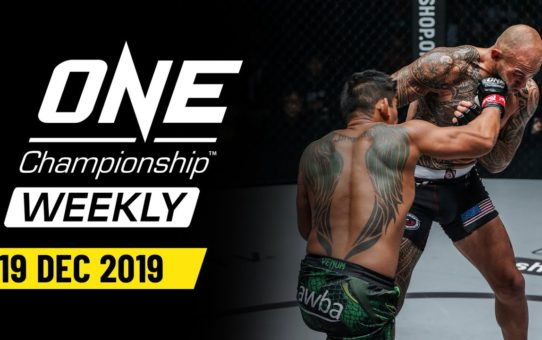 ONE Championship Weekly | 19 December 2019