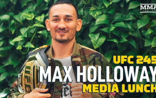 UFC 245: Max Holloway Media Lunch – MMA Fighting