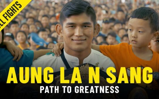 Aung La N Sang's Path To Greatness | ONE Full Fights & Features