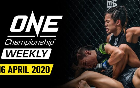 ONE Championship Weekly | 16 April 2020
