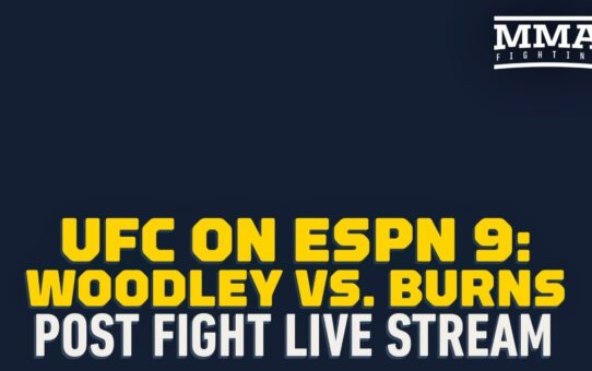 UFC on ESPN 9 : Woodley vs Burns Post-Fight Live Stream – MMA Fighting