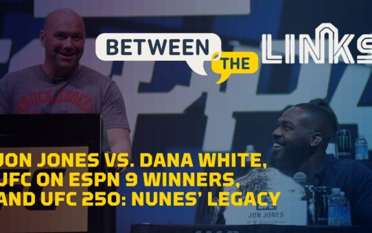 Between the Links, Episode 1: Jon Jones vs. Dana White – MMA Fighting