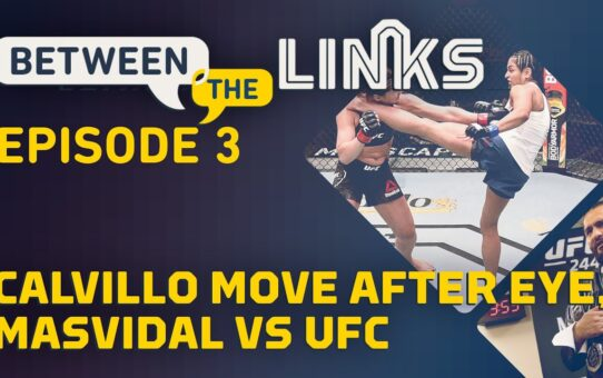 Between the Links, Episode 3: Masvidal vs. UFC Continues, What's Next For Calvillo? – MMA Fighting