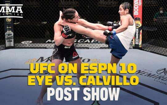 UFC on ESPN 10: Eye vs Calvillo Post Show Live Stream – MMA Fighting