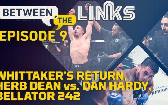 Between the Links, Episode 9: Robert Whittaker Wins, Dan Hardy vs. Herb Dean – MMA Fighting
