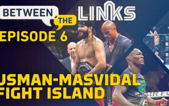 Between the Links, Episode 6: Kamaru Usman vs. Jorge Masvidal, 'Fight Island' Lineup – MMA Fighting
