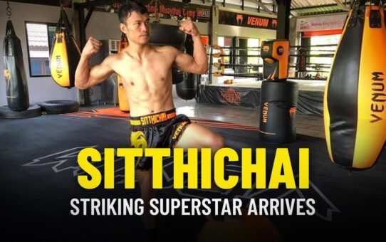 Striking Superstar Sitthichai Arrives In ONE Championship